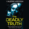 The Deadly Truth - a heart-stopping psychological thriller (Unabridged)