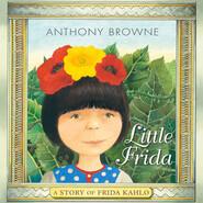 Little Frida - A Story of Frida Kahlo (Unabridged)