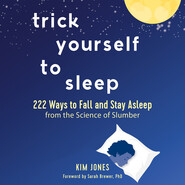 Trick Yourself to Sleep - 222 Ways to Fall and Stay Asleep from the Science of Slumber (Unabridged)
