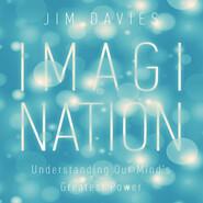 Imagination - Understanding Our Mind\'s Greatest Powers (Unabridged)