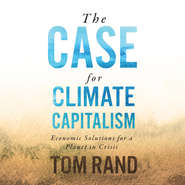 The Case for Climate Capitalism - Economic Solutions for a Planet in Crisis (Unabridged)