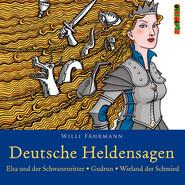 Deutsche Heldensagen, Teil 2: Elsa und der Schwanenritter   Gudrun   Wieland der Schmied (Gekürzt)