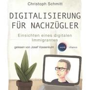 Digitalisierung für Nachzügler - Einsichten eines digitalen Immigranten (Ungekürzt)