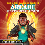 Arcade and the Fiery Metal Tester - The Coin Slot Chronicles, Book 3 (Unabridged)