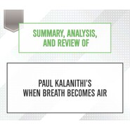 Summary, Analysis, and Review of Paul Kalanithi\'s When Breath Becomes Air (Unabridged)
