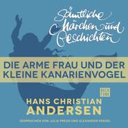 H. C. Andersen: Sämtliche Märchen und Geschichten, Die arme Frau und der kleine Kanarienvogel