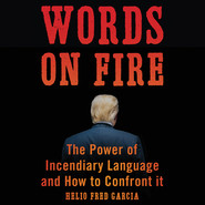 Words on Fire - The Power of Incendiary Language and How to Confront It (Unabridged)