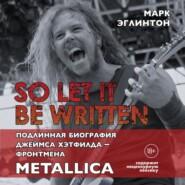So let it be written: подлинная биография вокалиста Metallica Джеймса Хэтфилда