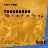 Theodahad - Ein Kampf um Rom, Buch 4 (Ungekürzt)