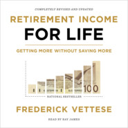 Retirement Income for Life - Getting More Without Saving More (Unabridged)
