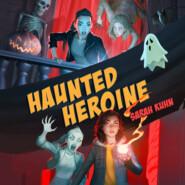 Haunted Heroine - Heroine Complex, Book 4 (Unabridged)