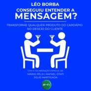 Conseguiu entender a mensagem? - Transforme qualquer produto do cardápio no desejo do cliente - Bar(do)Léo, Livro 2 (Integral)