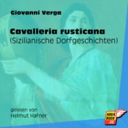 Cavalleria rusticana - Sizilianische Dorfgeschichten (Ungekürzt)