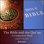 The Bible and the Qur\'an - A Comparative Study (Unabridged)