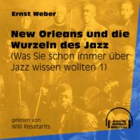 New Orleans und die Wurzeln des Jazz - Was Sie schon immer über Jazz wissen wollten, Folge 1 (Ungekürzt)