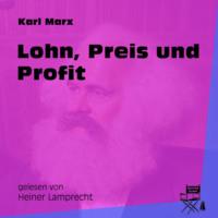 Lohn, Preis und Profit (Ungekürzt)