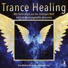 Trance Healing - Mit Heilenergie aus der Geistigen Welt die Selbstheilungskräfte aktivieren