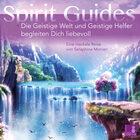 Spirit Guides - Die Geistige Welt und Geistige Helfer begleiten Dich liebevoll