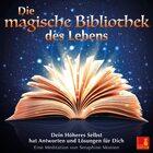 Die magische Bibliothek des Lebens - Dein Höheres Selbst hat Antworten und Lösungen für Dich