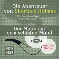 Sherlock Holmes: Die Abenteuer von Sherlock Holmes - Der Mann mit dem schiefen Mund (Ungekürzt)