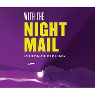 With the Night Mail: A Story of 2000 A.D. (Unabridged)