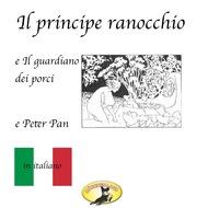 Fiabe in italiano, Il principe ranocchio \/ Il guardiano dei porci \/ Peter Pan