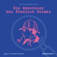 Die Abenteuer des Sherlock Holmes (Ungekürzt)