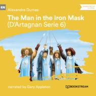 The Man in the Iron Mask - D\'Artagnan Series, Vol. 6 (Unabridged)