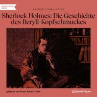 Sherlock Holmes: Die Geschichte des Beryll-Kopfschmuckes (Ungekürzt)