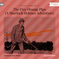 The Five Orange Pips - A Sherlock Holmes Adventure (Unabridged)
