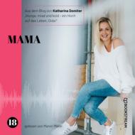 Mama - Hunga, miad & koid - Ein Hoch aufs Leben, Oida!, Folge 18 (Ungekürzt)