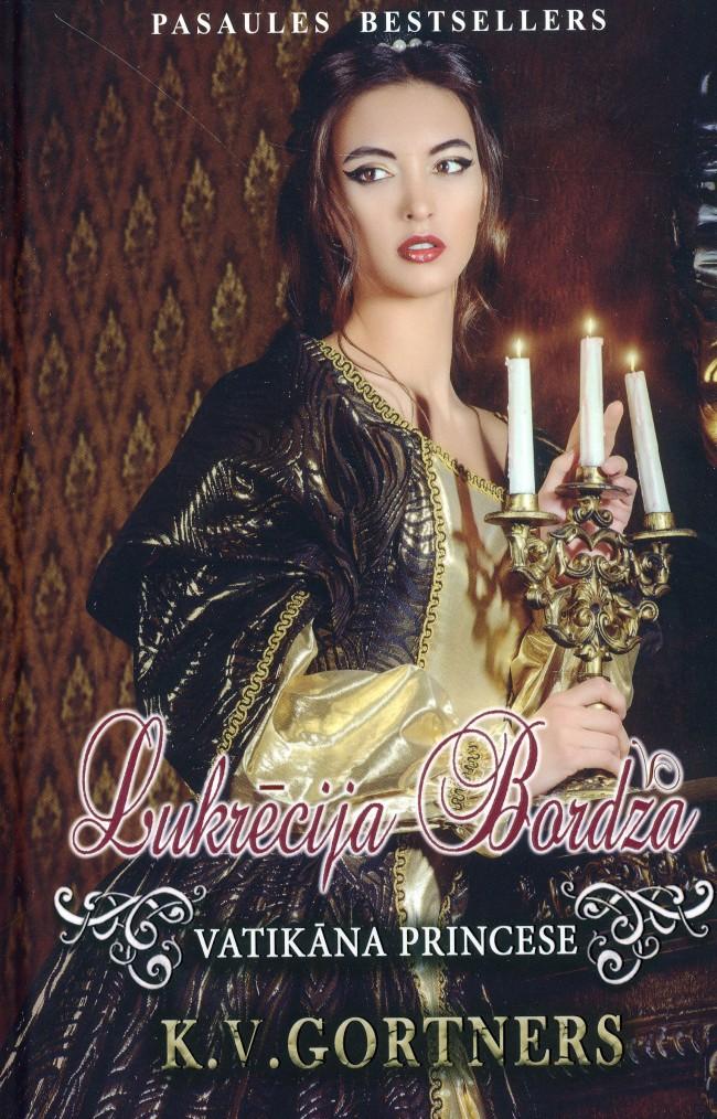 K. V. Gortners Lukrēcija Bordža. Vatikāna princese k v gortners karalienes zvērests