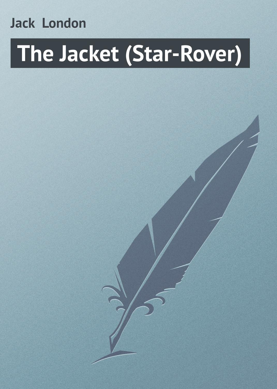 Джек Лондон The Jacket (Star-Rover) jack london the star rover