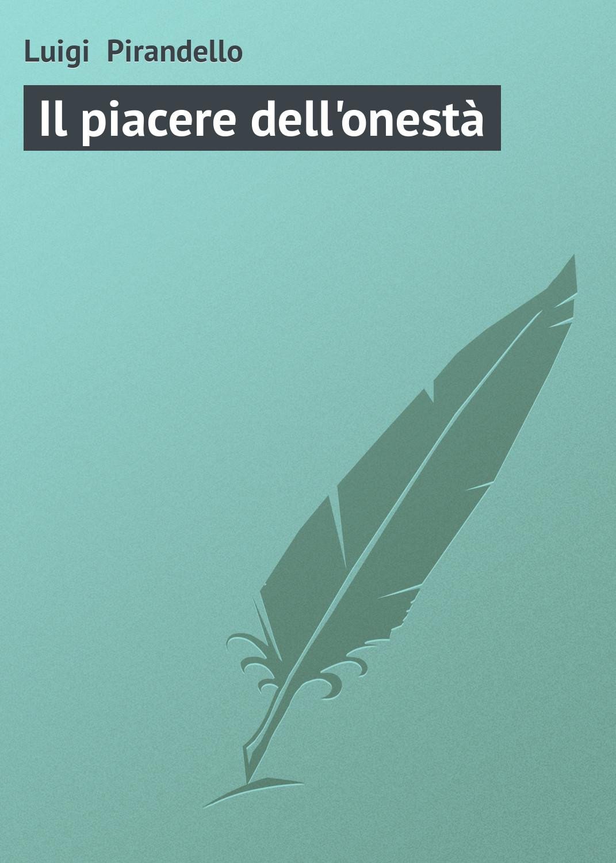 Luigi Pirandello Il piacere dell'onestà pirandello l diece novelle десять новелл