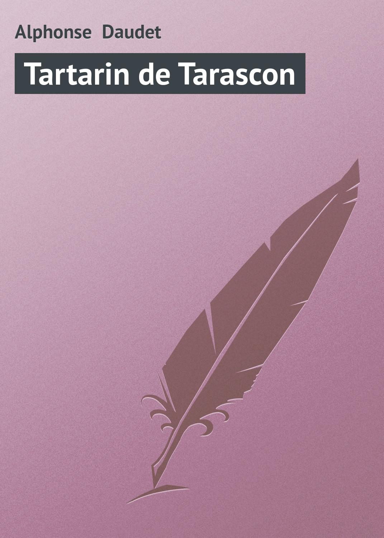 Альфонс Додэ Tartarin de Tarascon альфонс доде сафо