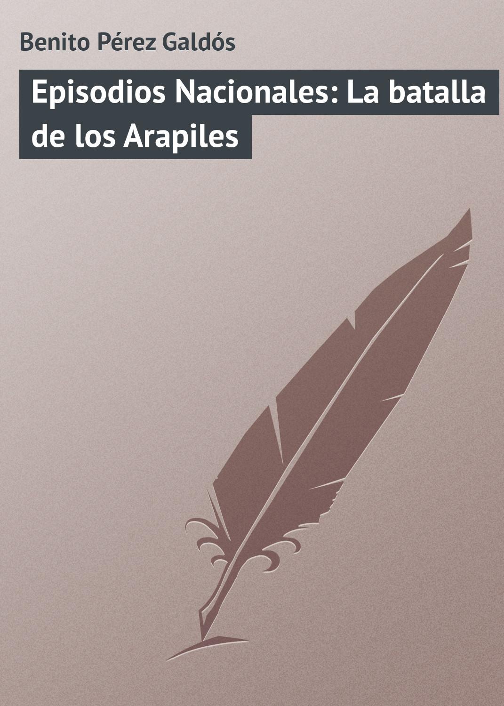 Benito Pérez Galdós Episodios Nacionales: La batalla de los Arapiles benito pérez galdós episodios nacionales la corte de carlos iv