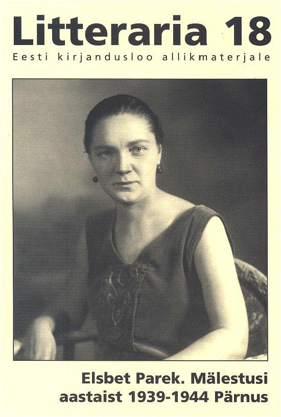Elsbet Parek «Litteraria» sari. Mälestusi aastaist 1939-1944 Pärnus tiina saluvere litteraria sari sinu isiklik piksevarras karin kase kirjad kaarel irdile 1953 1984