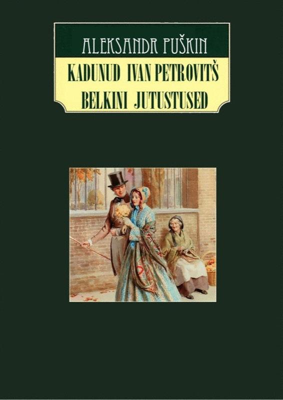 Aleksandr Puškin Kadunud Ivan Petrovitš Belkini jutustused aleksandr puškin kadunud ivan petrovitš belkini jutustused