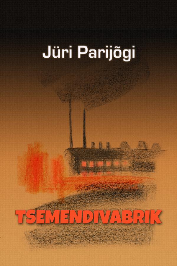 Jüri Parijõgi Tsemendivabrik jüri parijõgi teotahtelised poisid isbn 9789949515202