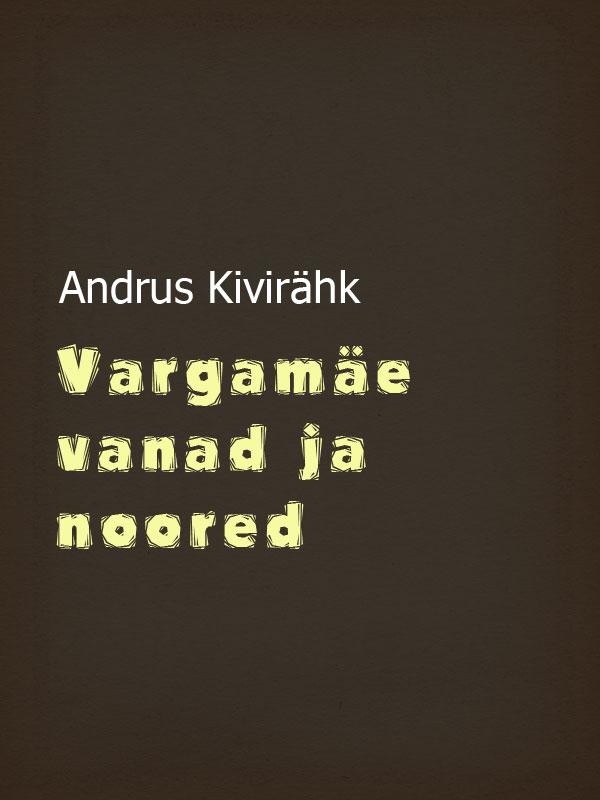 Andrus Kivirähk Vargamäe vanad ja noored