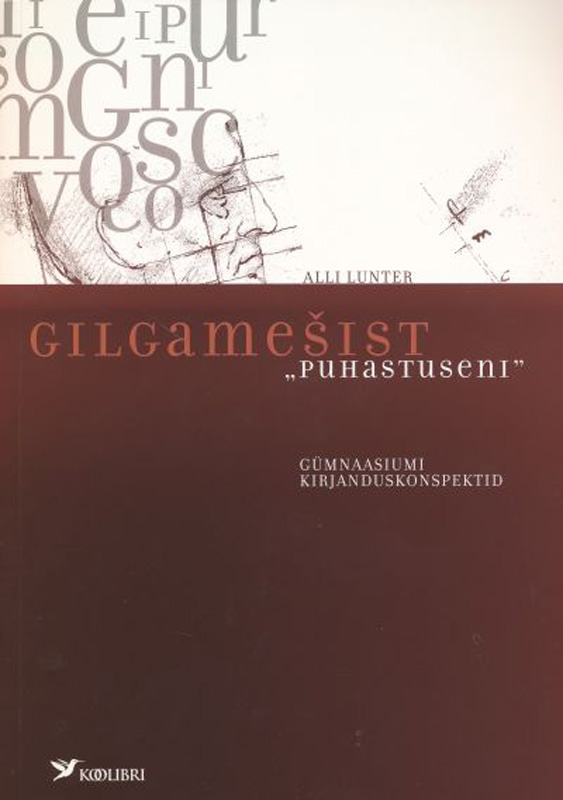 """Alli Lunter Gilgamešist """"Puhastuseni"""". Gümnaasiumi kirjanduskonspektid koostanud vidrik ormusson abiks lugejale"""