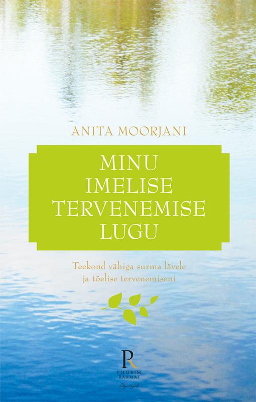 Anita Moorjani Minu imelise tervenemise lugu. Teekond vähiga surma lävele ja tõelise tervenemiseni jakob pärn oma tuba oma luba ehk lahwardi kristjani ja metsawahi leenu armastuse lugu
