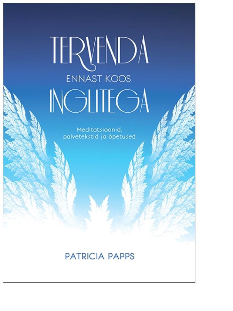 Patricia Papps Tervenda ennast koos inglitega. Meditatsioonid, palvetekstid ja õpetused lorna byrne inglid minu sõrmeotstel