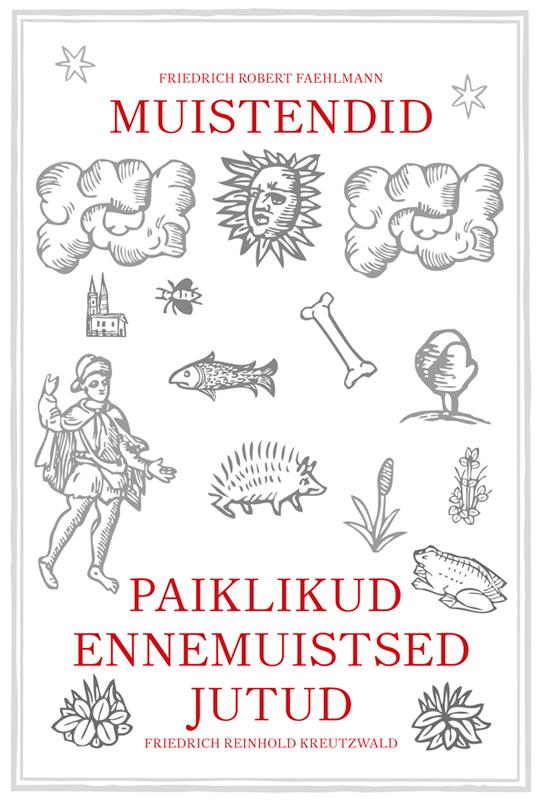 Friedrich Reinhold Kreutzwald Paiklikud ennemuistsed jutud. Muistendid friedrich reinhold kreutzwald leitud laps isbn 9789949510436