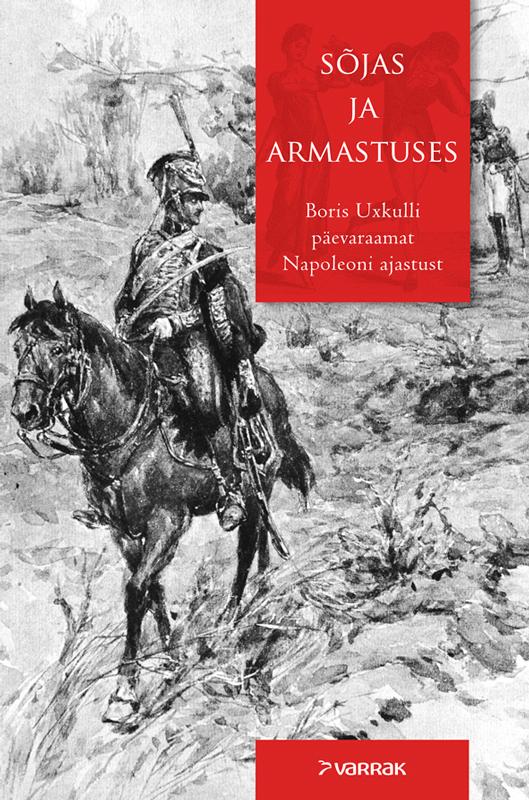 Jürgen-Detlev von Uexküll Sõjas ja armastuses. Boris Uxkulli päevaraamat Napoleoni ajastust kristiina ehin paleontoloogi päevaraamat