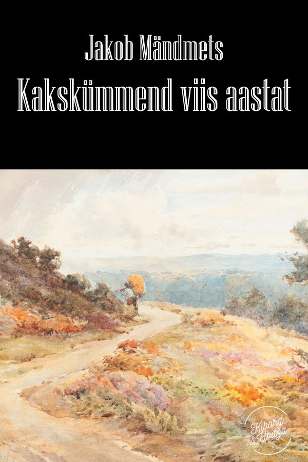 Jakob Mändmets Kakskümmend viis aastat jakob mändmets külamehed