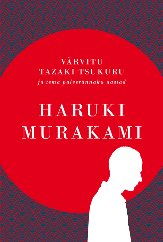 Харуки Мураками Värvitu Tazaki Tsukuru ja tema palverännaku aastad murakami h colorless tsukuru tazaki and his years of pilgrimage