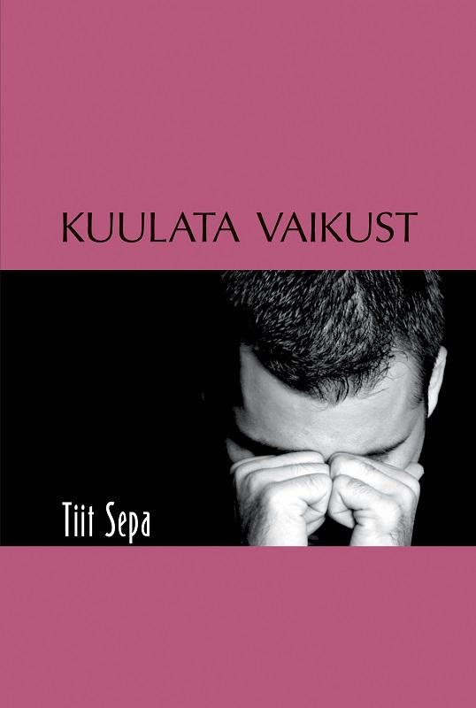 Tiit Sepa Kuulata vaikust tiit sepa eelsoodumus armastada esimene raamat