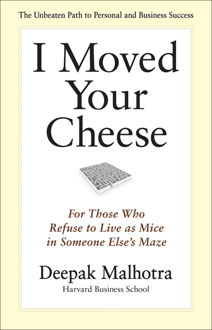 I Moved Your Cheese. For Those Who Refuse to Live as Mice in Someone Else's Maze
