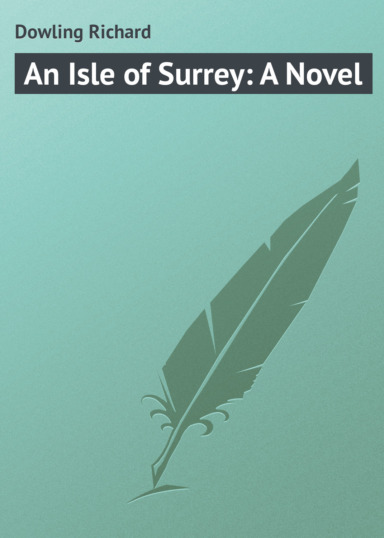 Dowling Richard An Isle of Surrey: A Novel dowling richard under st paul s a romance